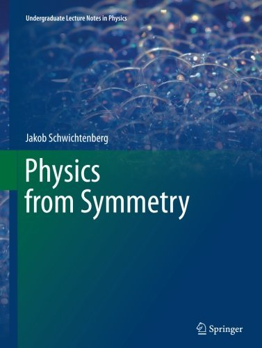 Physics from Symmetry (Undergraduate Lecture Notes in Physics) by Jakob Schwichtenberg (2016-10-29)