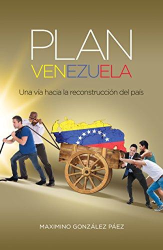 Plan Venezuela: Una vía hacia la reconstrucción del país por Maximino González Páez