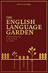 The English Language Garden: The Fascinating Ways Words are Born, Live, and Die (English Edition)