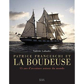 Patrice Franceschi et La Boudeuse. 15 ans d'aventure autour du monde