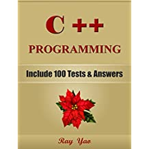 C++: C++ Programming, For Beginners, Learn Coding Fast! (With 100 Tests & Answers) Crash Course, Quick Start Guide, Tutorial Book with Hands-On Projects, ... Ultimate Beginner's Guide! (English Edition)