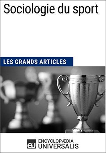Sociologie du sport (Les Grands Articles): (Les Grands Articles d'Universalis) par Encyclopaedia Universalis