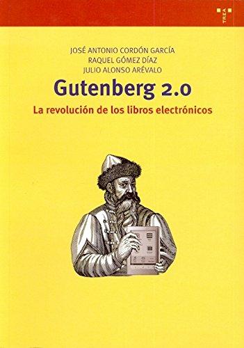 Gutenberg 2.0. La revolución de los libros electrónicos (Biblioteconomía y Administración Cultural) por José Antonio Cordón García