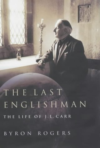 The Last Englishman: The Life of J. L. Carr by Byron Rogers (2003-05-02)