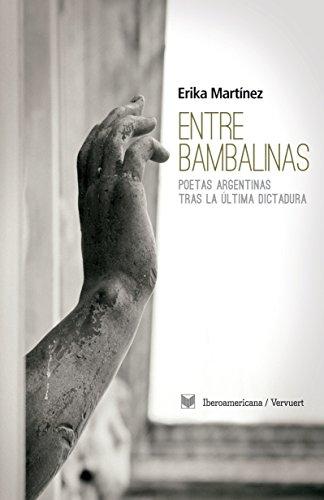 Entre bambalinas: Poetas argentinas tras la última dictadura. por Erika Martínez