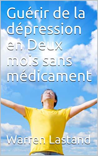 Couverture du livre Guérir de la dépression en Deux mois sans médicament
