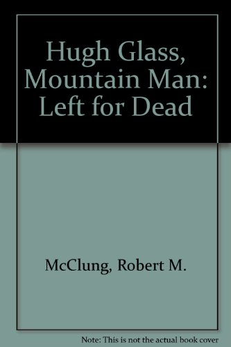 Man: Left for Dead (Hugh Glass Mountain Man)