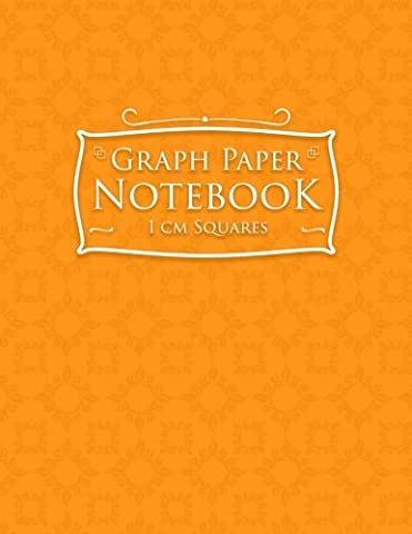 Graph Paper Notebook: 1 cm Squares: Metric Blank Graphing Paper (1 centimeter squares)- Graph Paper Sketchbook, Great for Mathematics, Formulas, Sums & Drawing - Orange