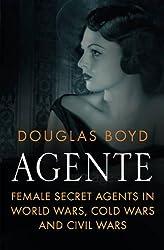 Agente: Female Secret Agents in World Wars, Cold Wars and Civil Wars