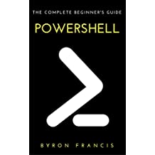 Powershell : The Complete Beginner's Guide - Step By Step Instructions (The Black Book)