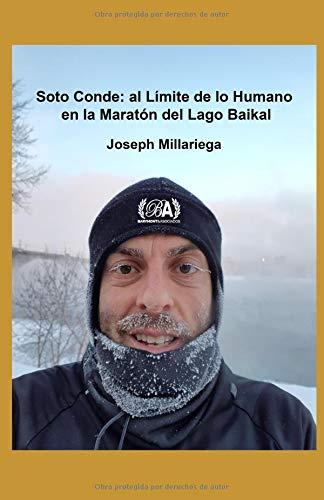 José Antonio Soto Conde: al Límite de lo Humano en la Maratón del Lago Baikal (Siberia): José Antonio Soto Conde: Pushing the Limit of Human Potential at the Baikal Ice Marathon (Siberia) por Joseph Millariega