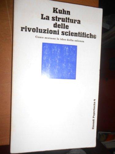 La struttura delle rivoluzioni scientifiche. Come mutano le idee della scienza