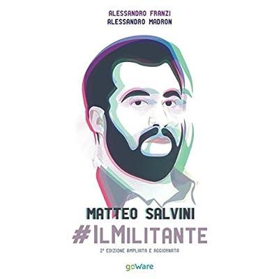 Matteo Salvini #ilmilitante: Seconda Edizione Ampliata E Aggiornata