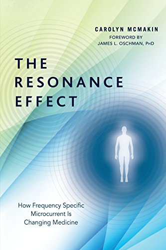 The Resonance Effect: How Frequency Specific Microcurrent Is Changing Medicine (Microcurrent)