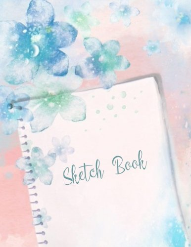 Sketch Book: Practice Drawing, Paint, Write, Doodle, 8.5 x 11 Large Blank Pages: Notes, Sketching Pad, Creative Diary And Journal ( Beautiful Watercolor Flower ) por Practice Drawing