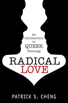 Radical Love: An Introduction to Queer Theology by [Cheng, Patrick S.]