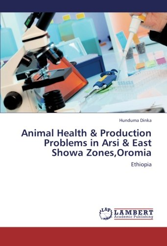 Animal Health & Production Problems in Arsi & East Showa Zones, Oromia por Dinka Hunduma
