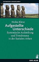 Aufgestellte Unterschiede: Systemische Aufstellung und Tetralemma in der Sozialen Arbeit