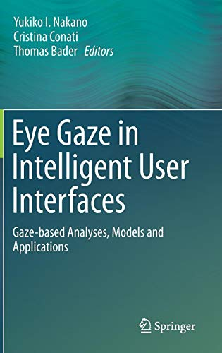 Eye Gaze in Intelligent User Interfaces: Gaze-based Analyses, Models and Applications
