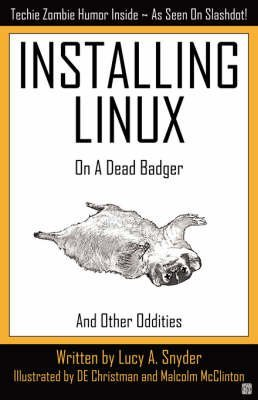 [(Installing Linux on a Dead Badger)] [By (author) Lucy A. Snyder] published on (October, 2007) par Lucy A. Snyder