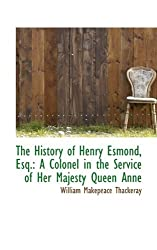 The History of Henry Esmond, Esq.: A Colonel in the Service of Her Majesty Queen Anne by William Makepeace Thackeray (2009-11-26)