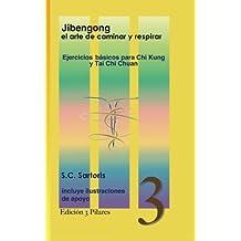 Jibengong el arte de caminar y respirar: ejercicios básicos para Chi Kung y Tai Chi Chuan: Volume 3 (Tres Pilares)