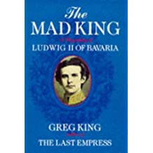 Mad King a Biography of Ludwig II of Bav by Greg King (1997-04-24)