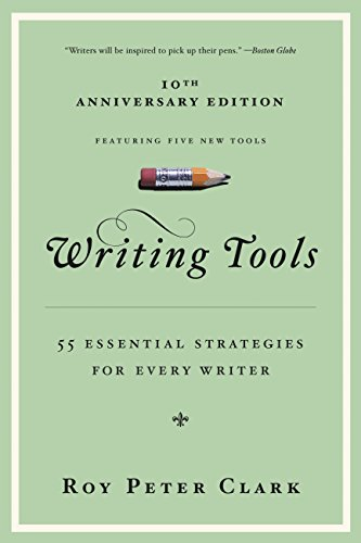 Writing Tools: 55 Essential Strategies for Every Writer (English Edition) por Roy Peter Clark