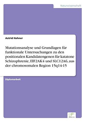 Mutationsanalyse und Grundlagen für funktionale Untersuchungen zu den positionalen Kandidatengenen für katatone Schizophrenie, EIF2AK4 und SLC12A6, aus der chromosomalen Region 15q14-15