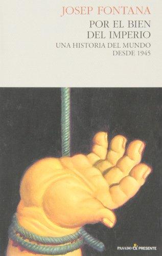 Por el Bien del Imperio, Una Historia del Mundo desde 1945 (Historia (pasado)) por Josep Fontana