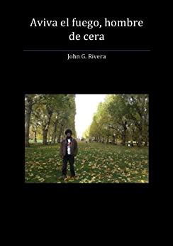 AVIVA EL FUEGO, HOMBRE DE CERA. de [Rivera , John G.]