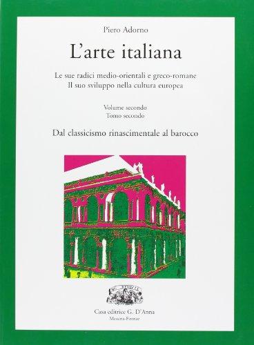 L'arte italiana. Vol. 2B: Dal classicismo rinascimentale al rococ. Con espansione online. Per le Scuole superiori
