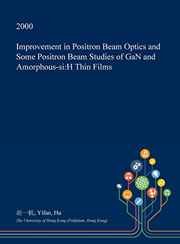 improvement-in-positron-beam-optics-and-some-positron-beam-studies-of-gan-and-amorphous-si-h-thin-fi