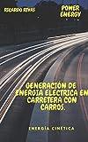 Generación de energía eléctrica en carretera con carros: Energía Cinética (Spanish Edition)