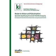 Kinder in Krisen und Katastrophen: Spezielle Aspekte psychosozialer Notfallversorgung. Ein Handbuch für KriseninterventionsmitarbeiterInnen und psychosoziale Fachkräfte