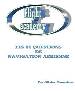 Les 81 questions de navigation aérienne (Cours de pilotage avion) par [Moussiaux, Olivier]