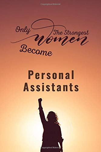 Only the Strongest Women Become Personal Assistants daily hourly planner Notebook / Journal 6x9 120 Pages  Motivational quote for women: Personal ... Perfect gift for woman Woman daily pl