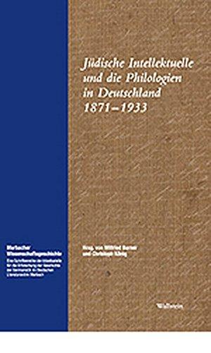 Jüdische Intellektuelle und die Philologien in Deutschland 1871 - 1933 (Marbacher Wissenschaftsgeschichte)