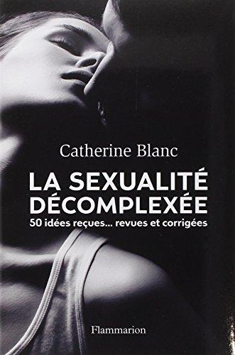 La sexualité décomplexée : 50 idées reçues... Revues et corrigées