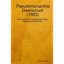 Pseudomonarchia Daemonum (1563) - An Illustrated Encyclopedia of the Hierarchy of Demons (English Edition)