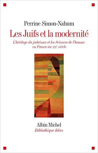 Les Juifs et la modernité: L'héritage du judaïsme et les Sciences de l'homme en France au XIXe siècle par Perrine Simon-Nahum