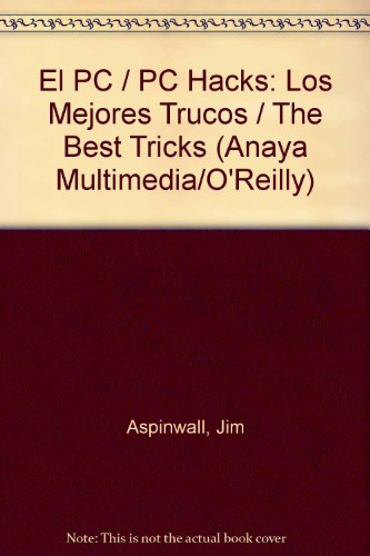 El PC / PC Hacks: Los Mejores Trucos / The Best Tricks (Anaya Multimedia/o´reilly) por Jim Aspinwall