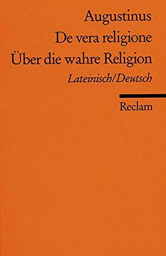 De vera religione /Über die wahre Religion: Lat. /Dt (Reclams Universal-Bibliothek)