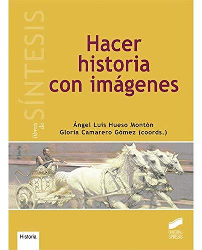 Hacer historia con imagenes (Libros de Síntesis)