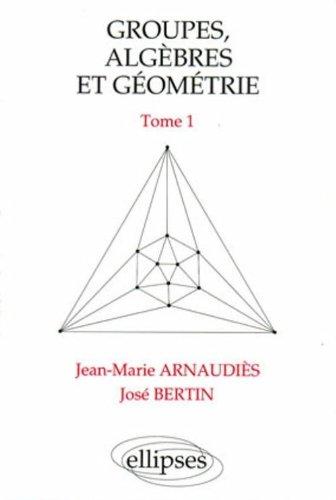 Groupes, algèbres et géométrie, tome 1