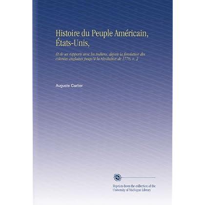 Histoire du Peuple Américain, États-Unis,: Et de ses rapports avec les indiens, depuis la fondation des colonies anglaises jusqu'à la révolution de 1776, v. 2
