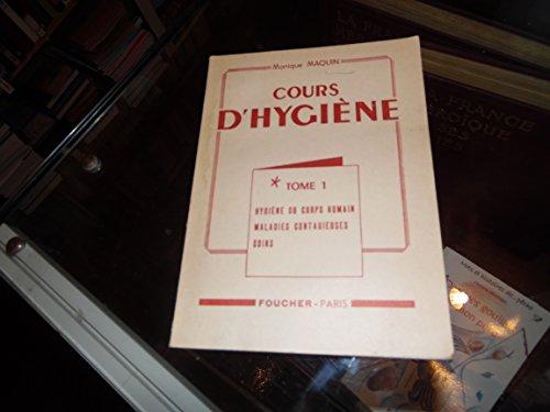 Monique Maquin,... Cours d'hygiène : . Tome 1. Hygiène du corps humain, maladies contagieuses, soins