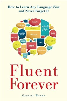 Fluent Forever: How to Learn Any Language Fast and Never Forget It par [Wyner, Gabriel]