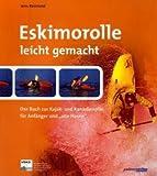 Eskimorolle leicht gemacht: Das Buch zur Kajak und Kanadierrolle für Anfänger und