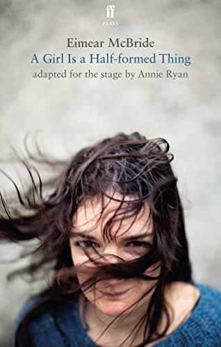 A Girl Is a Half-Formed Thing: Adapted for the Stage (Faber Drama)